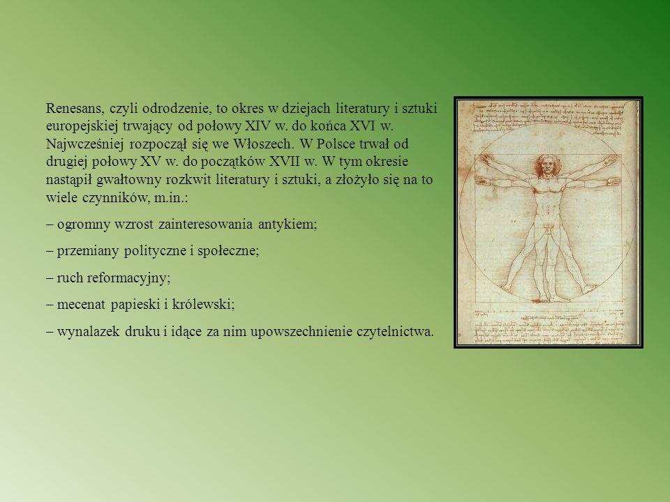 Renesans, czyli odrodzenie, to okres w dziejach literatury i sztuki europejskiej trwający od połowy XIV w. do końca XVI w. Najwcześniej rozpoczął się