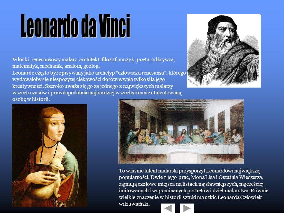 Włoski, renesansowy malarz, architekt, filozof, muzyk, poeta, odkrywca, matematyk, mechanik, anatom, geolog. Leonardo często był opisywany jako archet