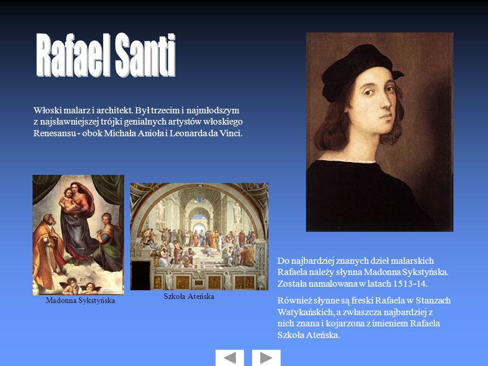 Włoski malarz i architekt. Był trzecim i najmłodszym z najsławniejszej trójki genialnych artystów włoskiego Renesansu - obok Michała Anioła i Leonarda