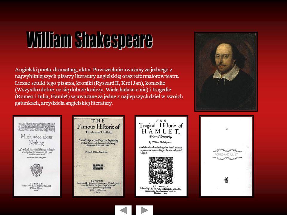Angielski poeta, dramaturg, aktor. Powszechnie uważany za jednego z najwybitniejszych pisarzy literatury angielskiej oraz reformatorów teatru Liczne s