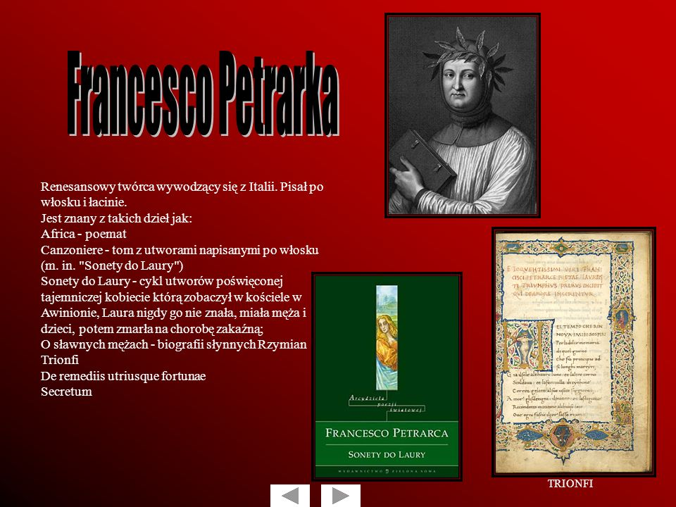 Renesansowy twórca wywodzący się z Italii. Pisał po włosku i łacinie. Jest znany z takich dzieł jak: Africa - poemat Canzoniere - tom z utworami napis