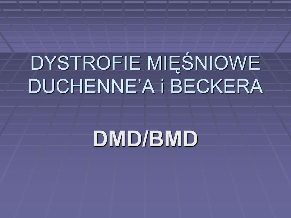 DYSTROFIE MIĘŚNIOWE DUCHENNEA i BECKERA DMD/BMD