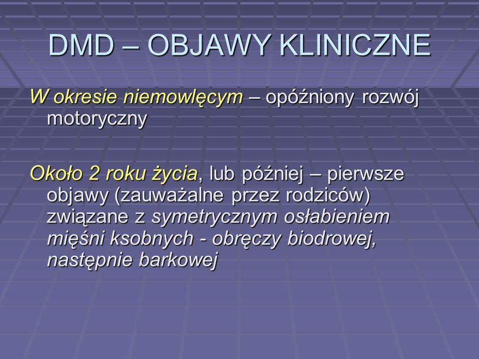 DMD – OBJAWY KLINICZNE W okresie niemowlęcym – opóźniony rozwój motoryczny Około 2 roku życia, lub później – pierwsze objawy (zauważalne przez rodzicó
