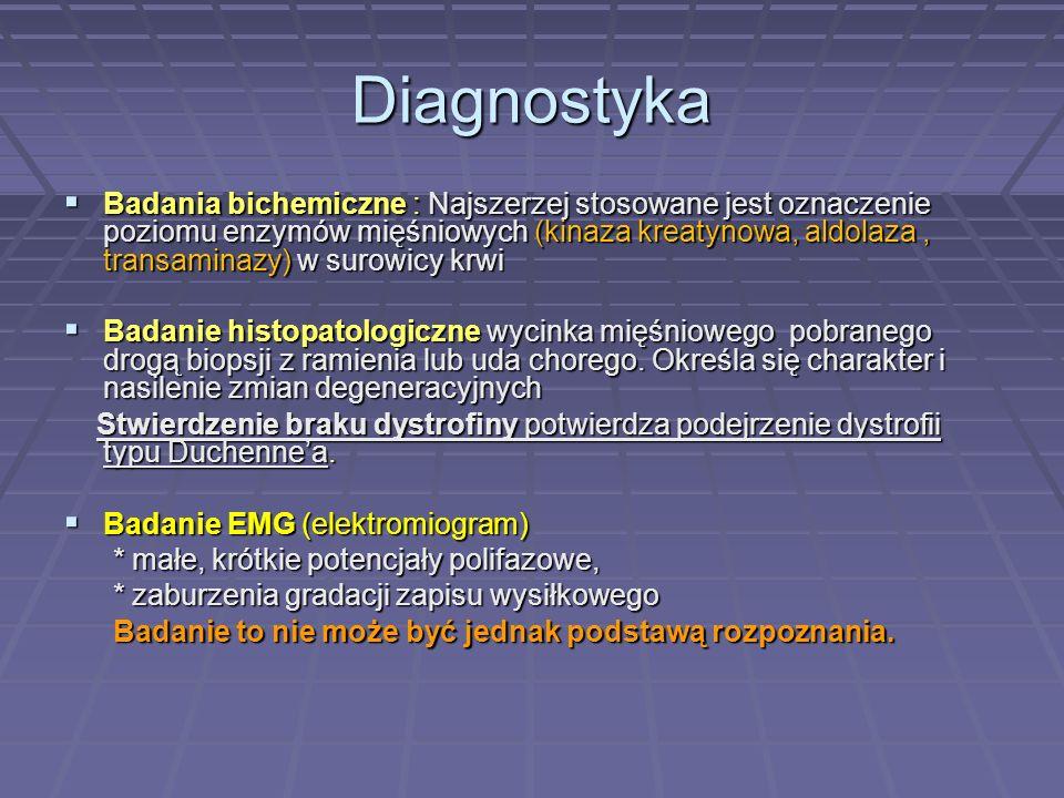 Diagnostyka Badania bichemiczne : Najszerzej stosowane jest oznaczenie poziomu enzymów mięśniowych (kinaza kreatynowa, aldolaza, transaminazy) w surow
