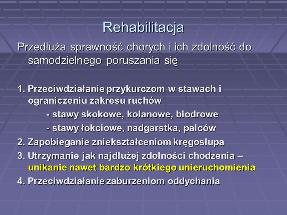 Rehabilitacja Przedłuża sprawność chorych i ich zdolność do samodzielnego poruszania się 1. Przeciwdziałanie przykurczom w stawach i ograniczeniu zakr