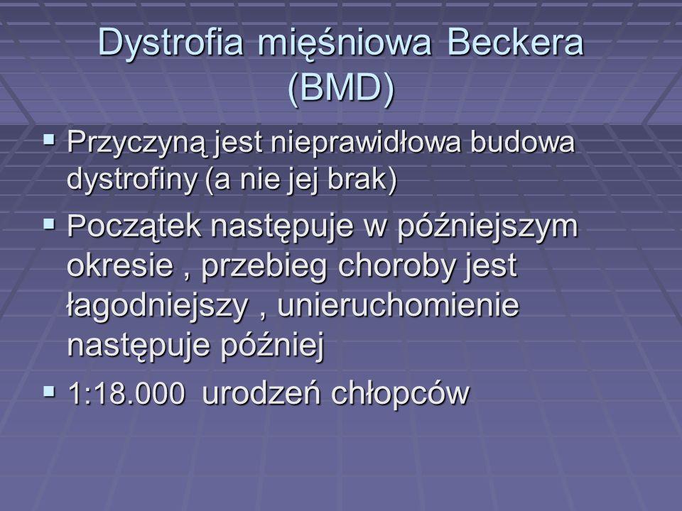 Dystrofia mięśniowa Beckera (BMD) Przyczyną jest nieprawidłowa budowa dystrofiny (a nie jej brak) Przyczyną jest nieprawidłowa budowa dystrofiny (a ni