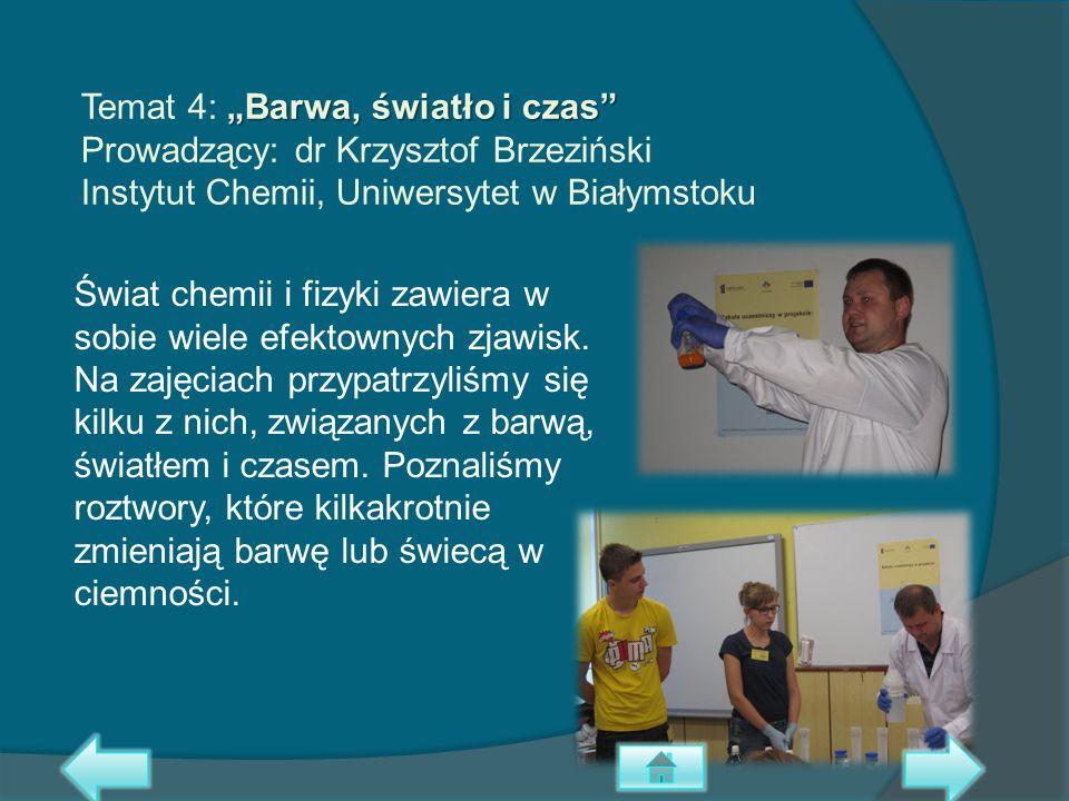 Barwa, światło i czas Temat 4: Barwa, światło i czas Prowadzący: dr Krzysztof Brzeziński Instytut Chemii, Uniwersytet w Białymstoku Świat chemii i fiz
