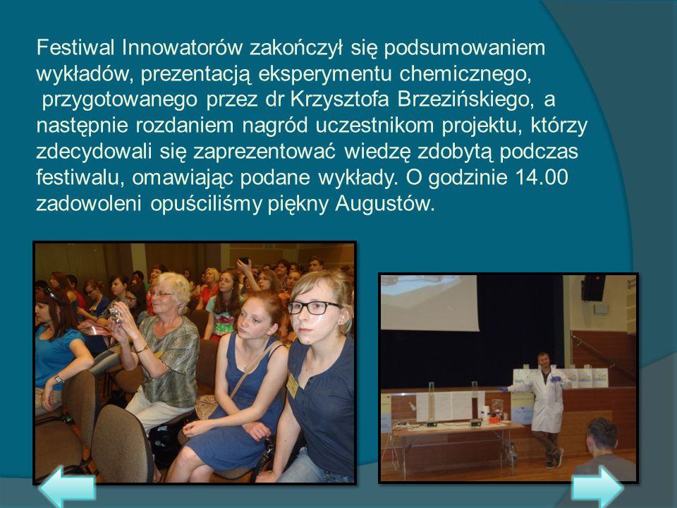 Festiwal Innowatorów zakończył się podsumowaniem wykładów, prezentacją eksperymentu chemicznego, przygotowanego przez dr Krzysztofa Brzezińskiego, a n