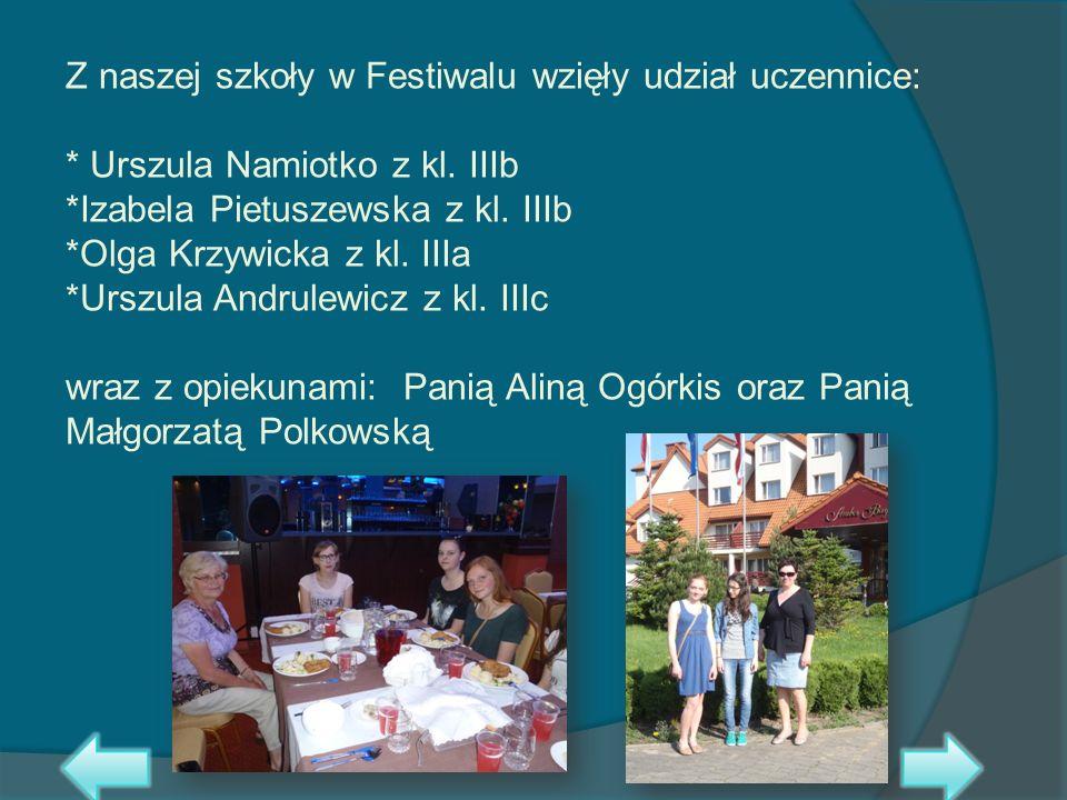 Z naszej szkoły w Festiwalu wzięły udział uczennice: * Urszula Namiotko z kl. IIIb *Izabela Pietuszewska z kl. IIIb *Olga Krzywicka z kl. IIIa *Urszul