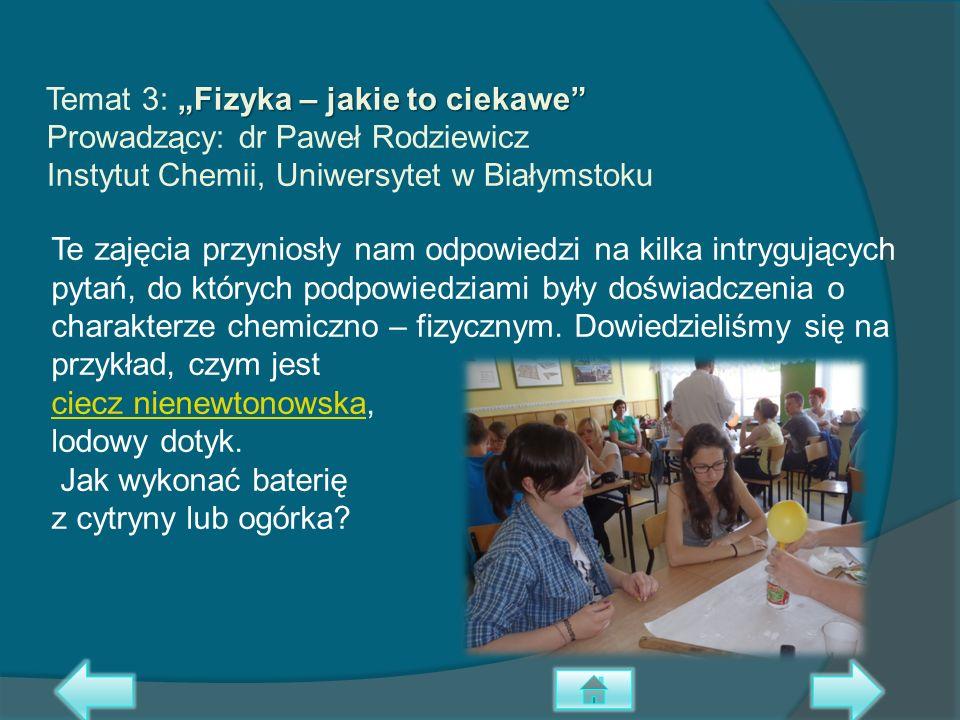 Fizyka – jakie to ciekawe Temat 3: Fizyka – jakie to ciekawe Prowadzący: dr Paweł Rodziewicz Instytut Chemii, Uniwersytet w Białymstoku Te zajęcia prz