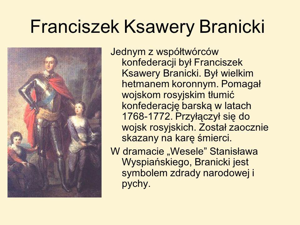 Franciszek Ksawery Branicki Jednym z współtwórców konfederacji był Franciszek Ksawery Branicki. Był wielkim hetmanem koronnym. Pomagał wojskom rosyjsk