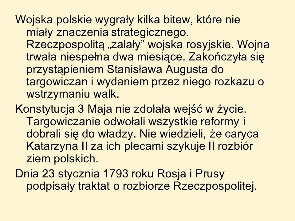 Wojska polskie wygrały kilka bitew, które nie miały znaczenia strategicznego. Rzeczpospolitą zalały wojska rosyjskie. Wojna trwała niespełna dwa miesi