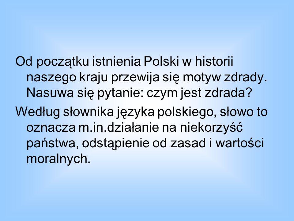 Od początku istnienia Polski w historii naszego kraju przewija się motyw zdrady. Nasuwa się pytanie: czym jest zdrada? Według słownika języka polskieg