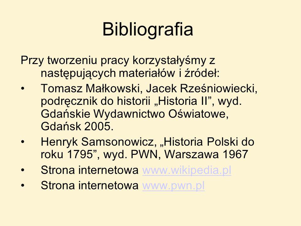 Bibliografia Przy tworzeniu pracy korzystałyśmy z następujących materiałów i źródeł: Tomasz Małkowski, Jacek Rześniowiecki, podręcznik do historii His