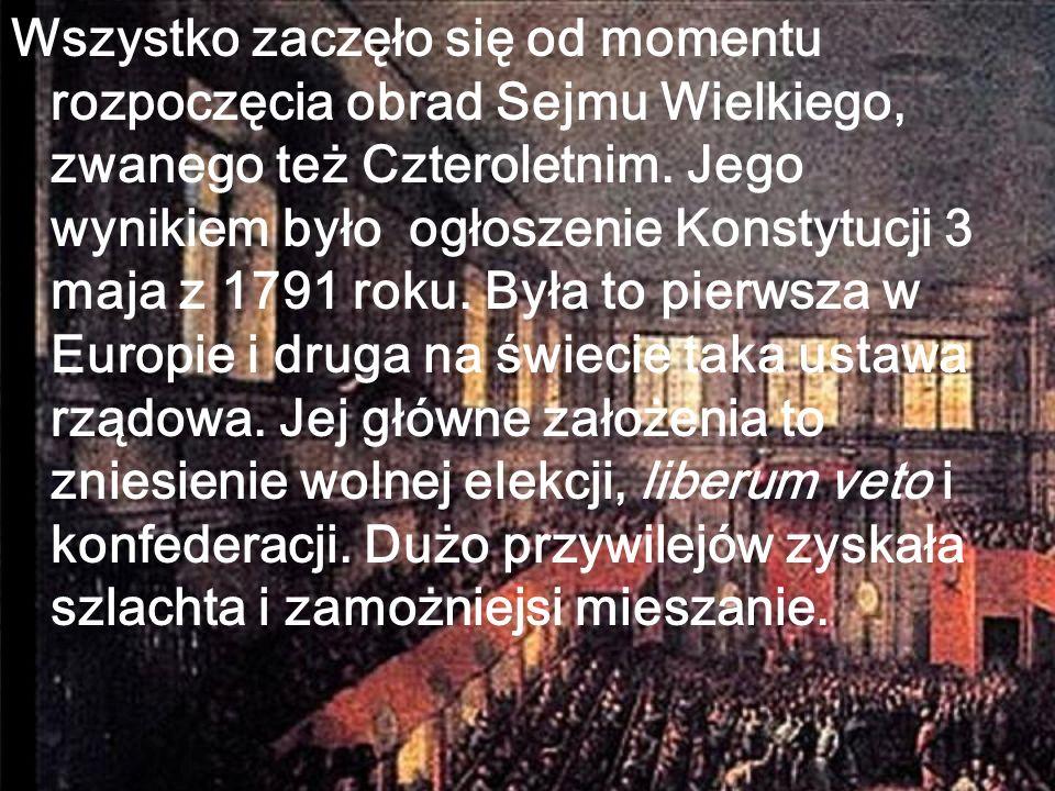 Wszystko zaczęło się od momentu rozpoczęcia obrad Sejmu Wielkiego, zwanego też Czteroletnim. Jego wynikiem było ogłoszenie Konstytucji 3 maja z 1791 r