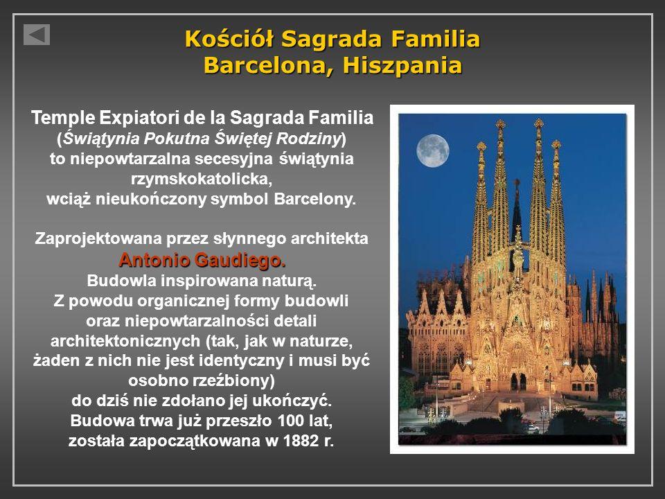 Kościół Sagrada Familia Barcelona, Hiszpania Temple Expiatori de la Sagrada Familia (Świątynia Pokutna Świętej Rodziny) to niepowtarzalna secesyjna świątynia rzymskokatolicka, wciąż nieukończony symbol Barcelony.