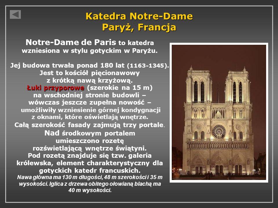Katedra Notre-Dame Paryż, Francja Notre-Dame de Paris to katedra wzniesiona w stylu gotyckim w Paryżu. Łuki przyporowe Jej budowa trwała ponad 180 lat
