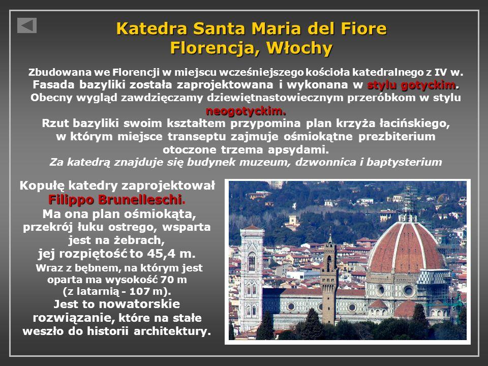 Katedra Santa Maria del Fiore Florencja, Włochy Filippo Brunelleschi Kopułę katedry zaprojektował Filippo Brunelleschi. Ma ona plan ośmiokąta, przekró