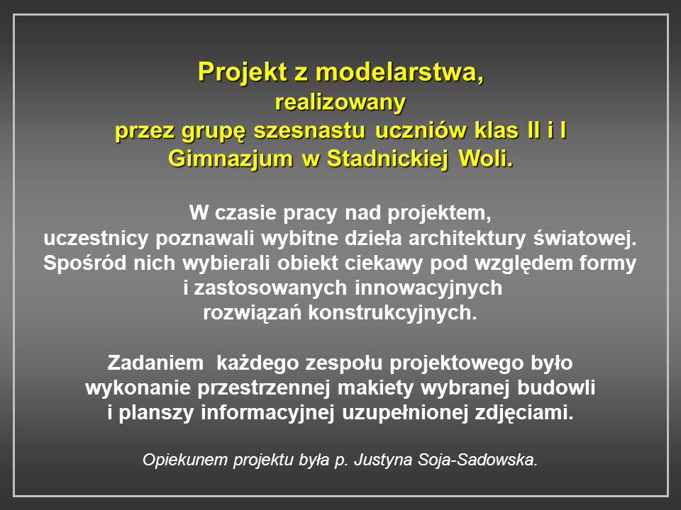 Projekt z modelarstwa, realizowany przez grupę szesnastu uczniów klas II i I Gimnazjum w Stadnickiej Woli.