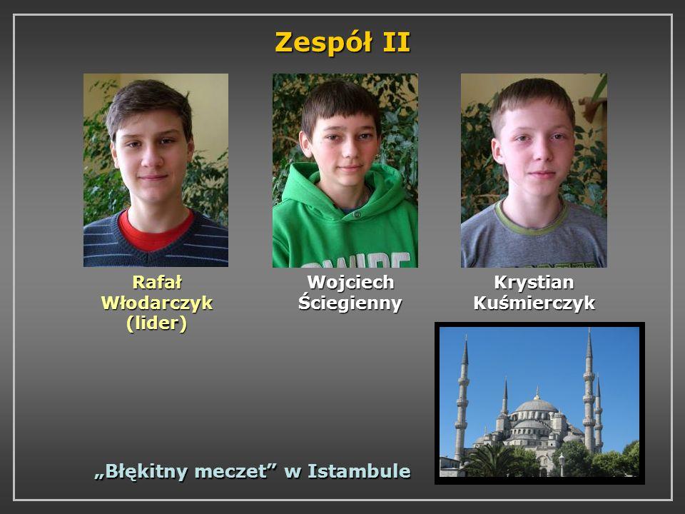 Zespół II Rafał Włodarczyk (lider) Wojciech Ściegienny Krystian Kuśmierczyk Błękitny meczet w Istambule