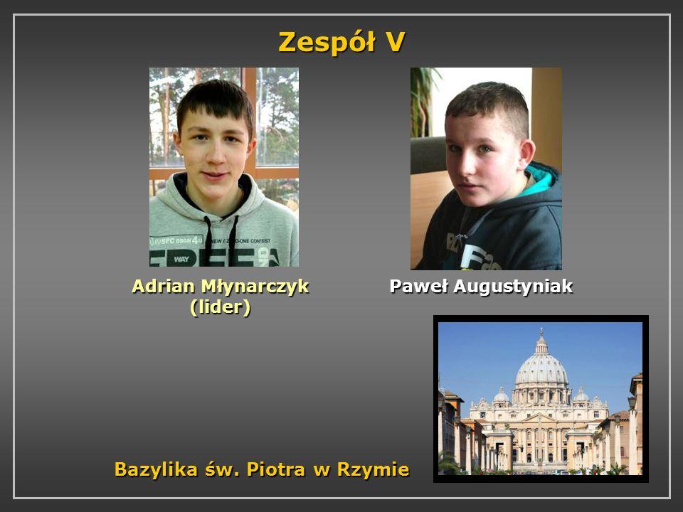 Zespół V Adrian Młynarczyk (lider) Paweł Augustyniak Bazylika św. Piotra w Rzymie