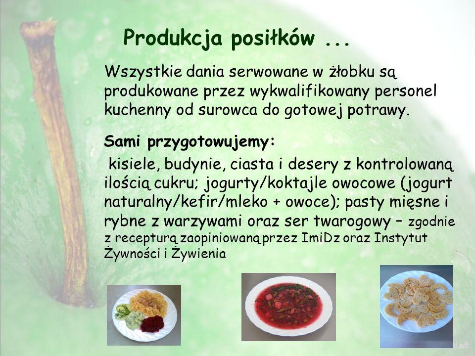 Produkcja posiłków... Wszystkie dania serwowane w żłobku są produkowane przez wykwalifikowany personel kuchenny od surowca do gotowej potrawy. Sami pr