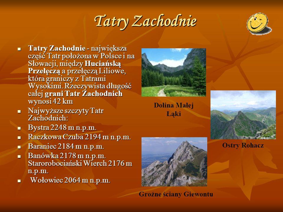Tatry Zachodnie Tatry Zachodnie - największa część Tatr położona w Polsce i na Słowacji, między Huciańską Przełęczą a przełęczą Liliowe, która granicz