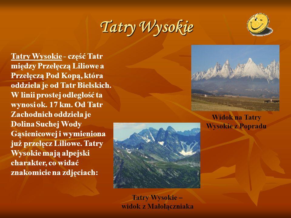 Tatry Wysokie Tatry Wysokie - część Tatr między Przełęczą Liliowe a Przełęczą Pod Kopą, która oddziela je od Tatr Bielskich. W linii prostej odległość