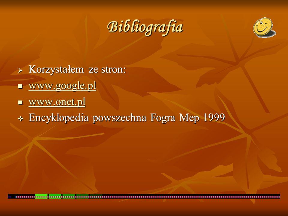 Bibliografia Korzystałem ze stron: Korzystałem ze stron: www.google.pl www.google.pl www.google.pl www.onet.pl www.onet.pl www.onet.pl Encyklopedia po