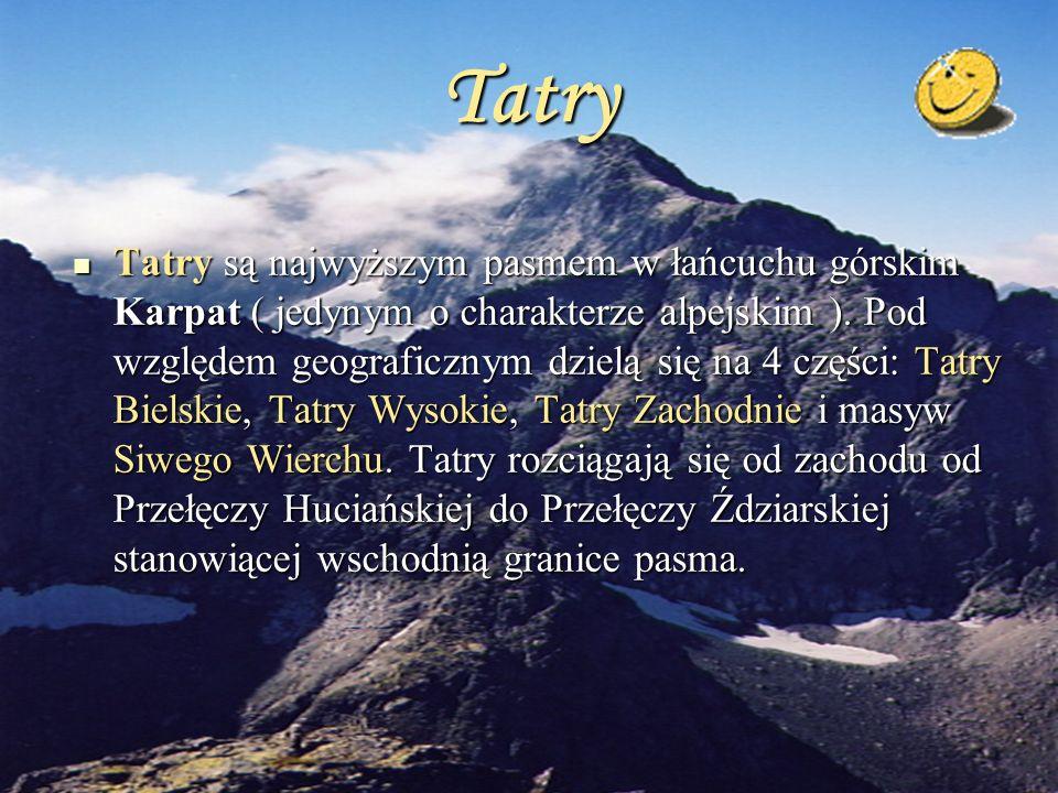 Tatry Tatry są najwyższym pasmem w łańcuchu górskim Karpat ( jedynym o charakterze alpejskim ). Pod względem geograficznym dzielą się na 4 części: Tat