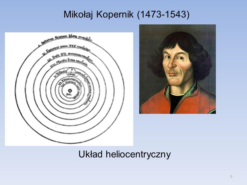 5 Mikołaj Kopernik (1473-1543) Układ heliocentryczny