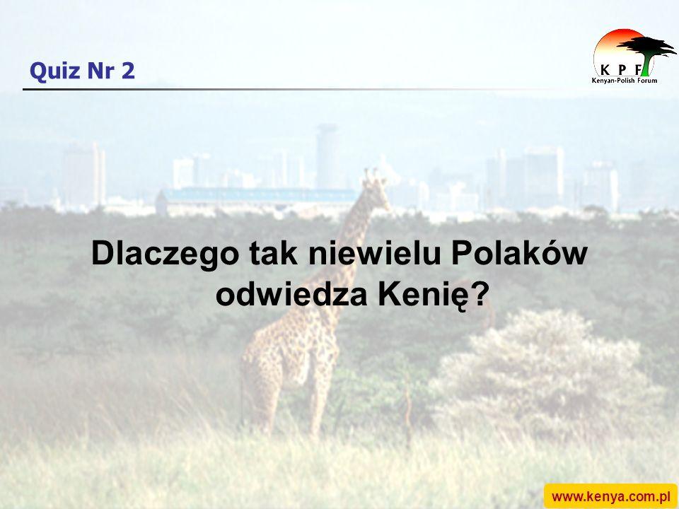 www.kenya.com.pl Quiz Nr 2 Dlaczego tak niewielu Polaków odwiedza Kenię?