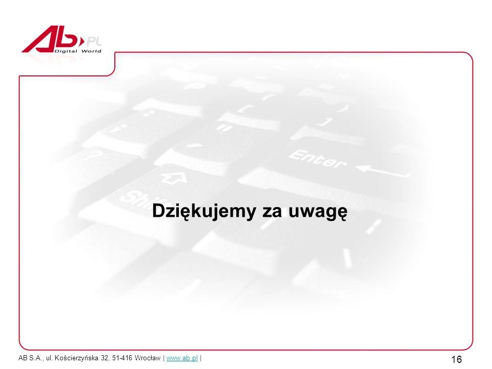 AB S.A., ul. Kościerzyńska 32, 51-416 Wrocław | www.ab.pl |www.ab.pl 16 Dziękujemy za uwagę