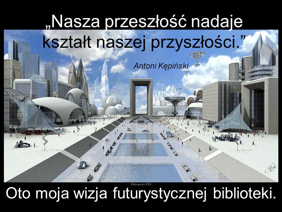 Nasza przeszłość nadaje kształt naszej przyszłości.