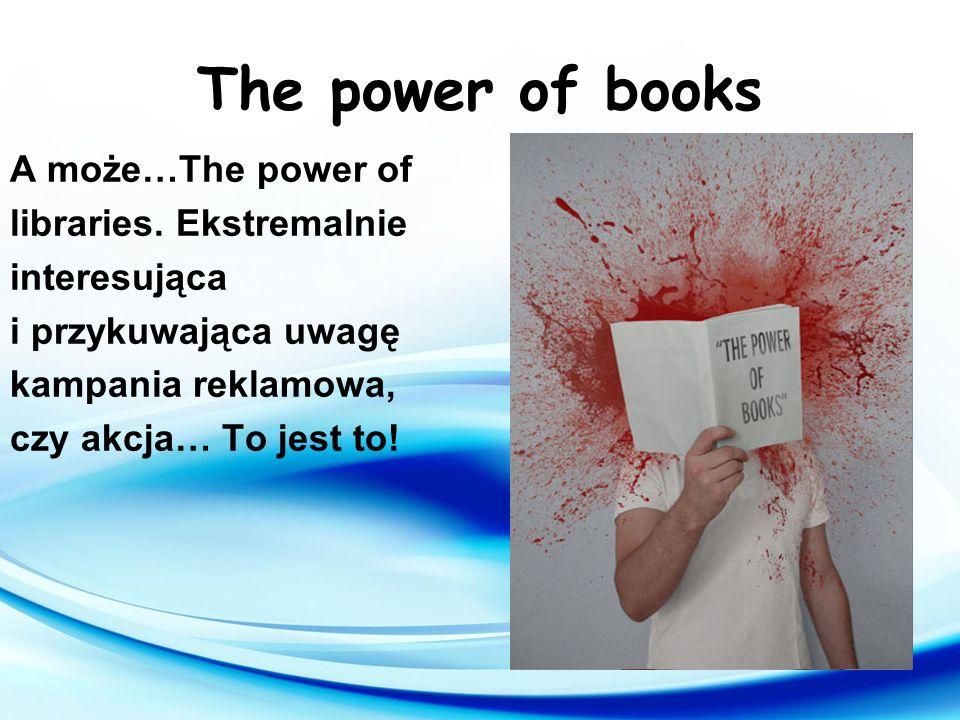 Muszą szokować! Powinny czerpać inspiracje z kampanii reklamowych, lub od popularnych gwiazd. Biblioteki muszą szokować.