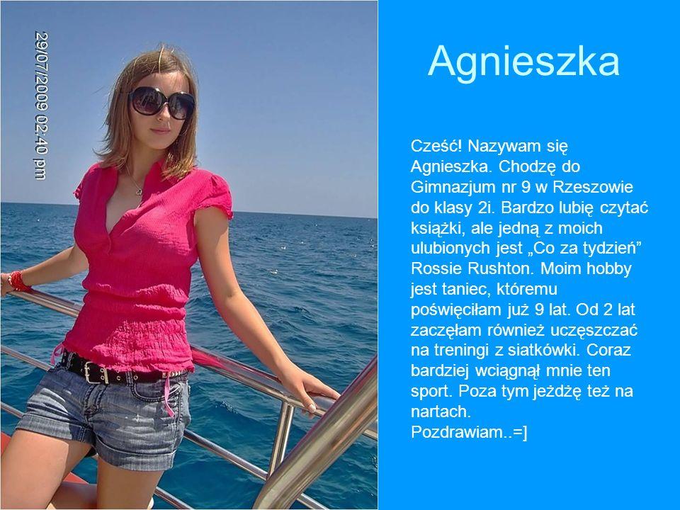 Agnieszka Cześć! Nazywam się Agnieszka. Chodzę do Gimnazjum nr 9 w Rzeszowie do klasy 2i. Bardzo lubię czytać książki, ale jedną z moich ulubionych je