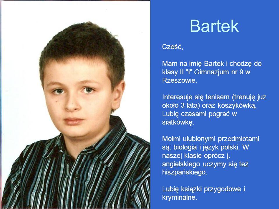Bartek Cześć, Mam na imię Bartek i chodzę do klasy II