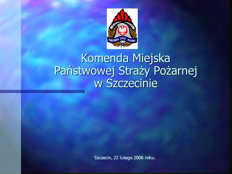 Komenda Miejska Państwowej Straży Pożarnej w Szczecinie Szczecin, 22 lutego 2006 roku.