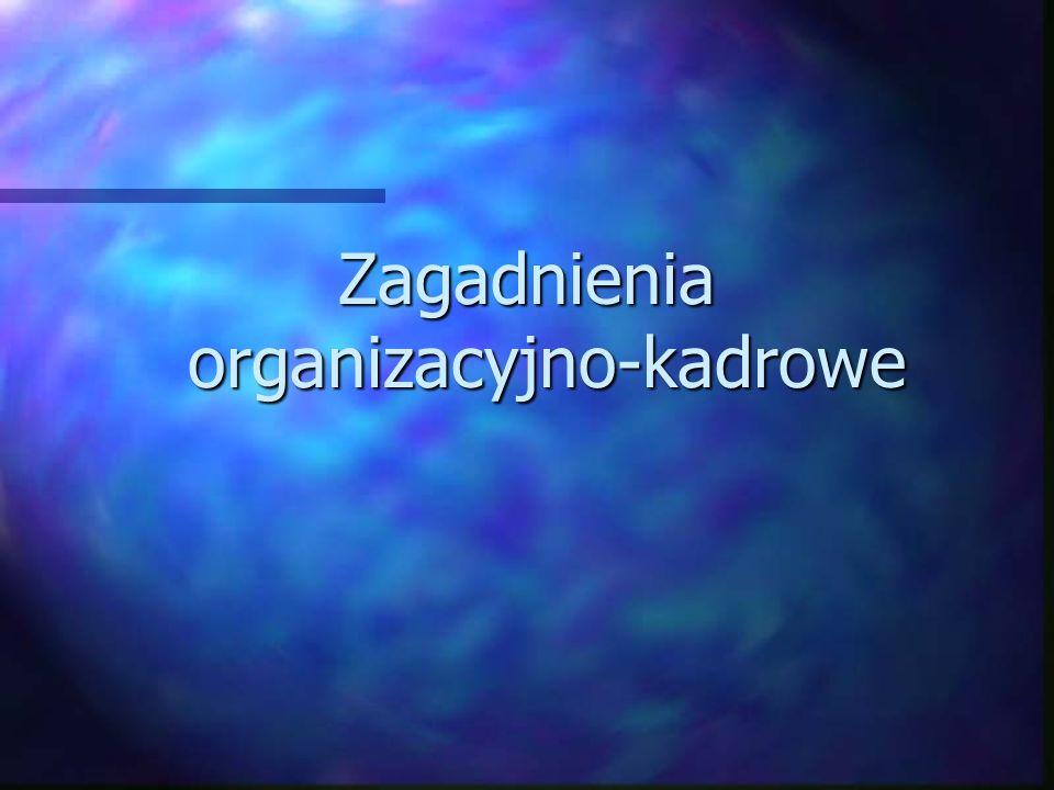 Zagadnienia organizacyjno-kadrowe