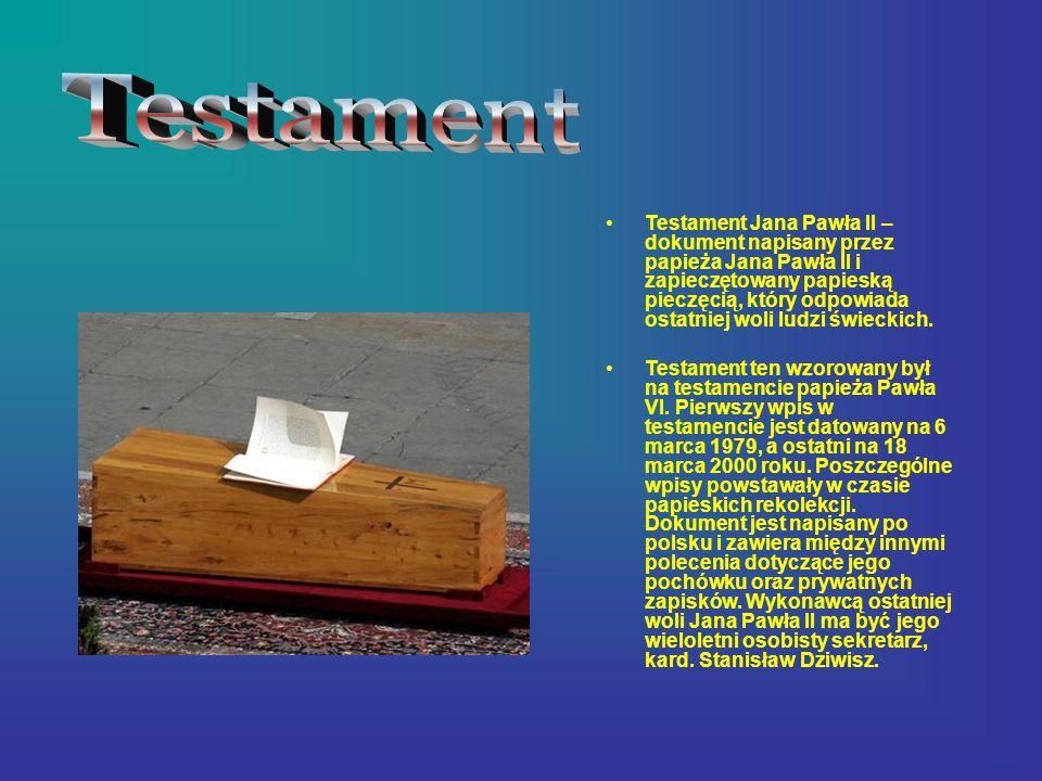 Testament Jana Pawła II – dokument napisany przez papieża Jana Pawła II i zapieczętowany papieską pieczęcią, który odpowiada ostatniej woli ludzi świe