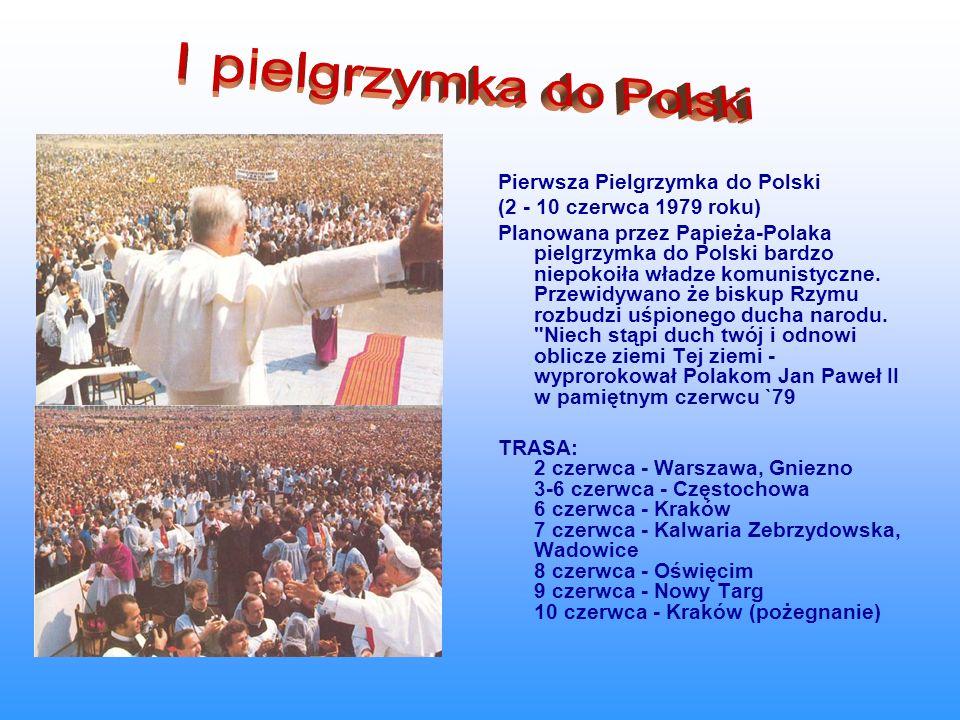 Pierwsza Pielgrzymka do Polski (2 - 10 czerwca 1979 roku) Planowana przez Papieża-Polaka pielgrzymka do Polski bardzo niepokoiła władze komunistyczne.