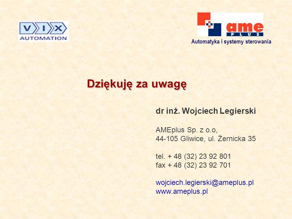 Automatyka i systemy sterowania Dziękuję za uwagę dr inż. Wojciech Legierski AMEplus Sp. z o.o, 44-105 Gliwice, ul. Żernicka 35 tel. + 48 (32) 23 92 8