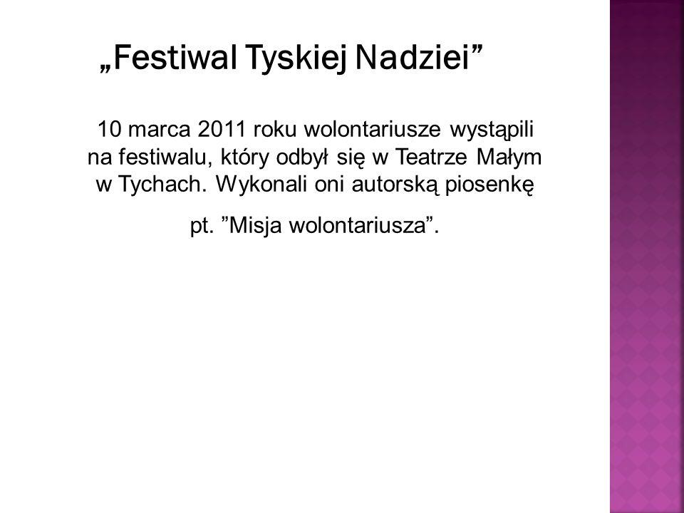 10 marca 2011 roku wolontariusze wystąpili na festiwalu, który odbył się w Teatrze Małym w Tychach.