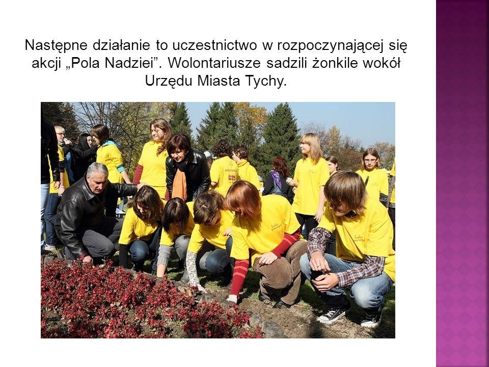Następne działanie to uczestnictwo w rozpoczynającej się akcji Pola Nadziei.