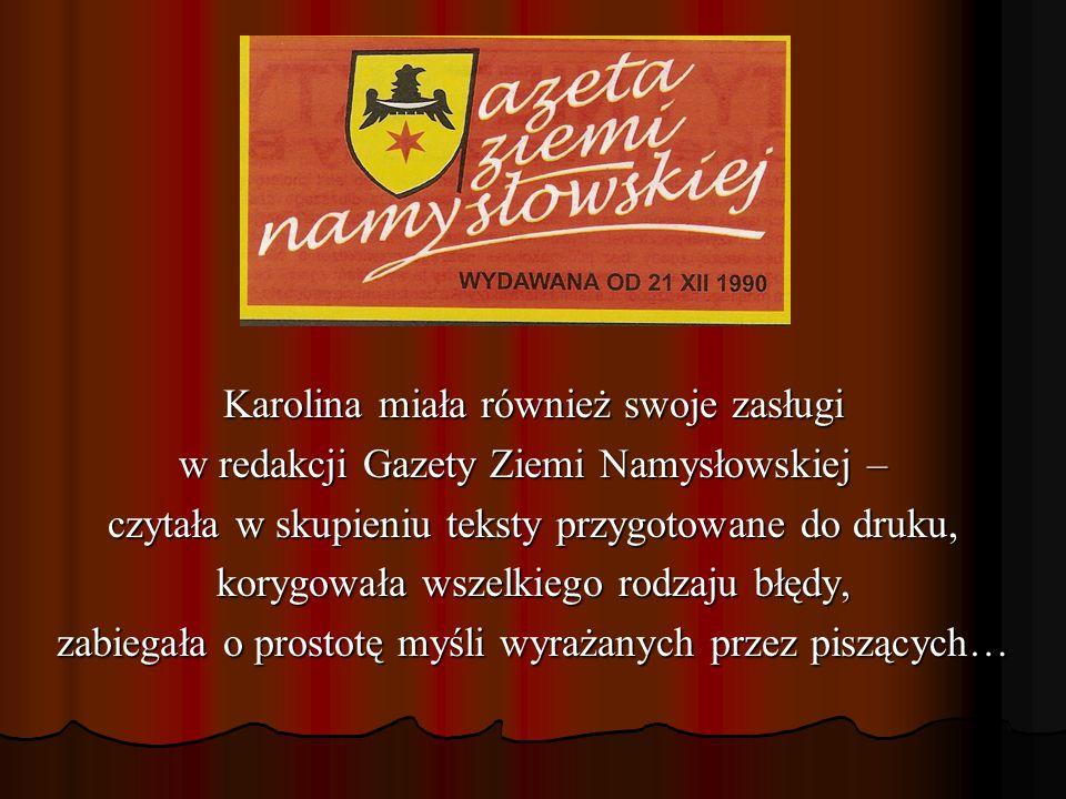 Karolina miała również swoje zasługi w redakcji Gazety Ziemi Namysłowskiej – czytała w skupieniu teksty przygotowane do druku, korygowała wszelkiego r