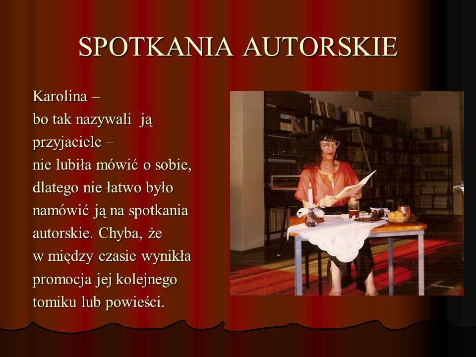 TWÓRCZOŚĆ Całe swoje życie Karolina Turkiewicz – Suchanowska poświęciła pisaniu.
