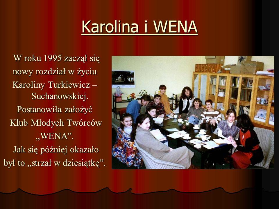 Karolina i WENA W roku 1995 zaczął się W roku 1995 zaczął się nowy rozdział w życiu Karoliny Turkiewicz – Suchanowskiej. Postanowiła założyć Klub Młod