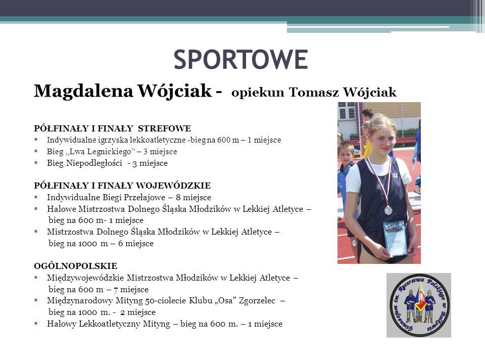 SPORTOWE Magdalena Wójciak - opiekun Tomasz Wójciak PÓŁFINAŁY I FINAŁY STREFOWE Indywidualne igrzyska lekkoatletyczne -bieg na 600 m – 1 miejsce Bieg