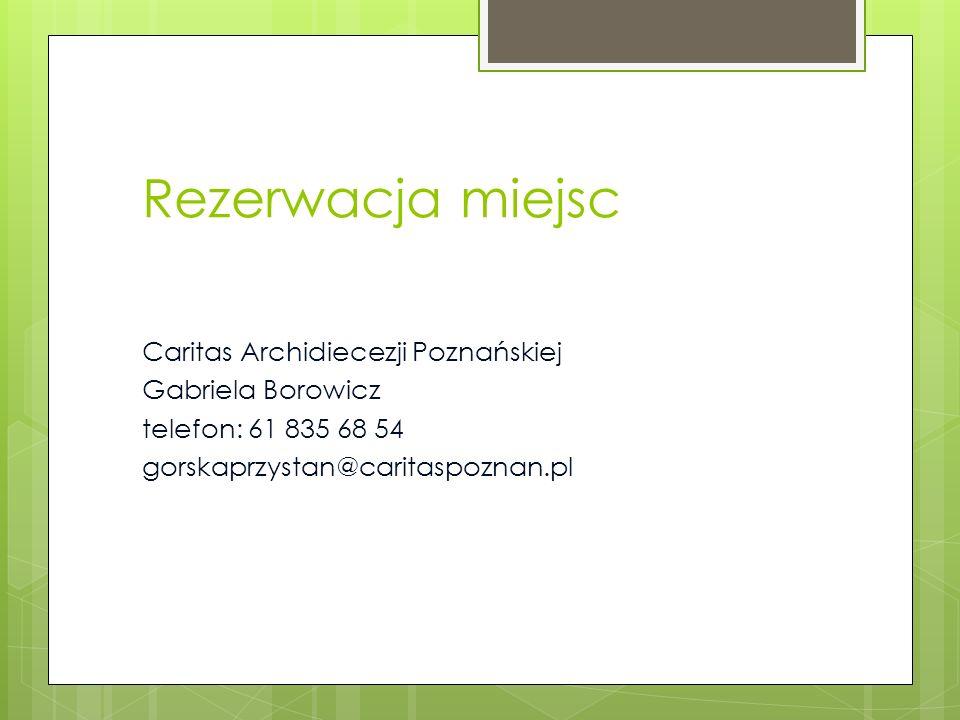 Rezerwacja miejsc Caritas Archidiecezji Poznańskiej Gabriela Borowicz telefon: 61 835 68 54 gorskaprzystan@caritaspoznan.pl
