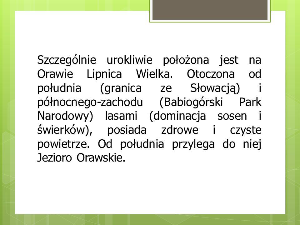 Szczególnie urokliwie położona jest na Orawie Lipnica Wielka. Otoczona od południa (granica ze Słowacją) i północnego-zachodu (Babiogórski Park Narodo
